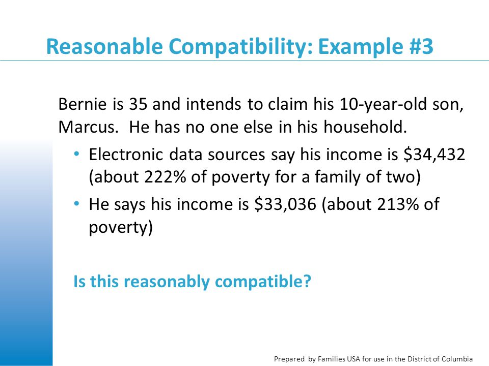 Prepared by Families USA for use in the District of Columbia Reasonable Compatibility: Example #3 Bernie is 35 and intends to claim his 10-year-old son, Marcus.
