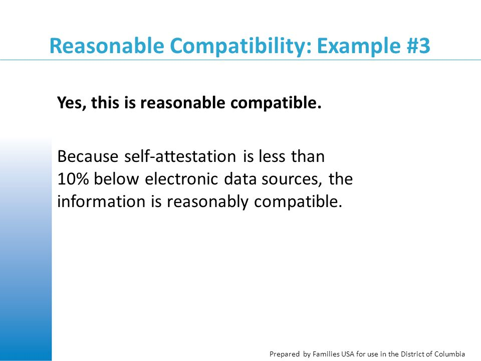 Prepared by Families USA for use in the District of Columbia Reasonable Compatibility: Example #3 Yes, this is reasonable compatible.