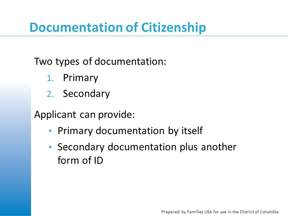 Prepared by Families USA for use in the District of Columbia Documentation of Citizenship Two types of documentation: 1.