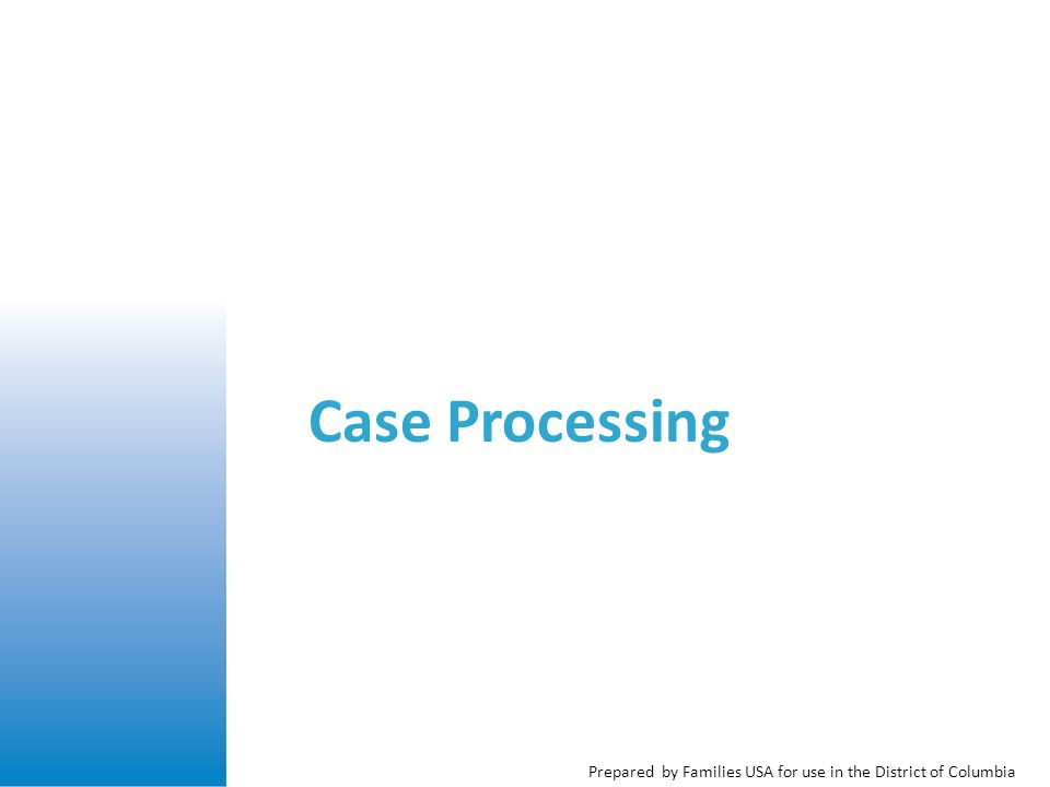 Prepared by Families USA for use in the District of Columbia Case Processing