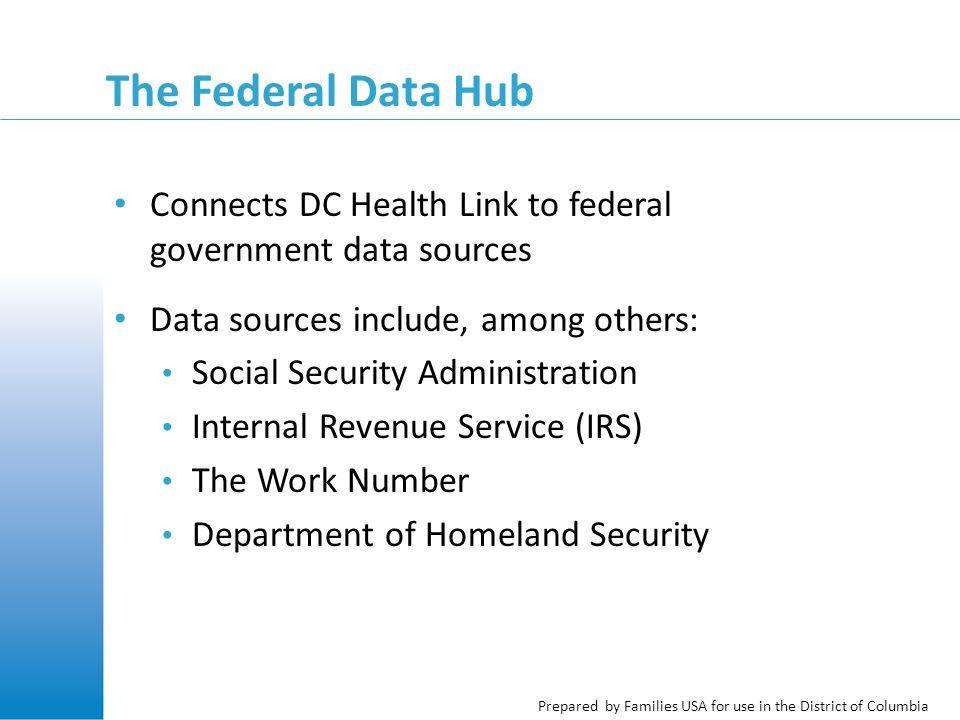 Prepared by Families USA for use in the District of Columbia Review: Question #2 TRUE or FALSE: ESA workers will need to remember which data sources are in which hub and choose which hub to ask for information when electronic data is needed.