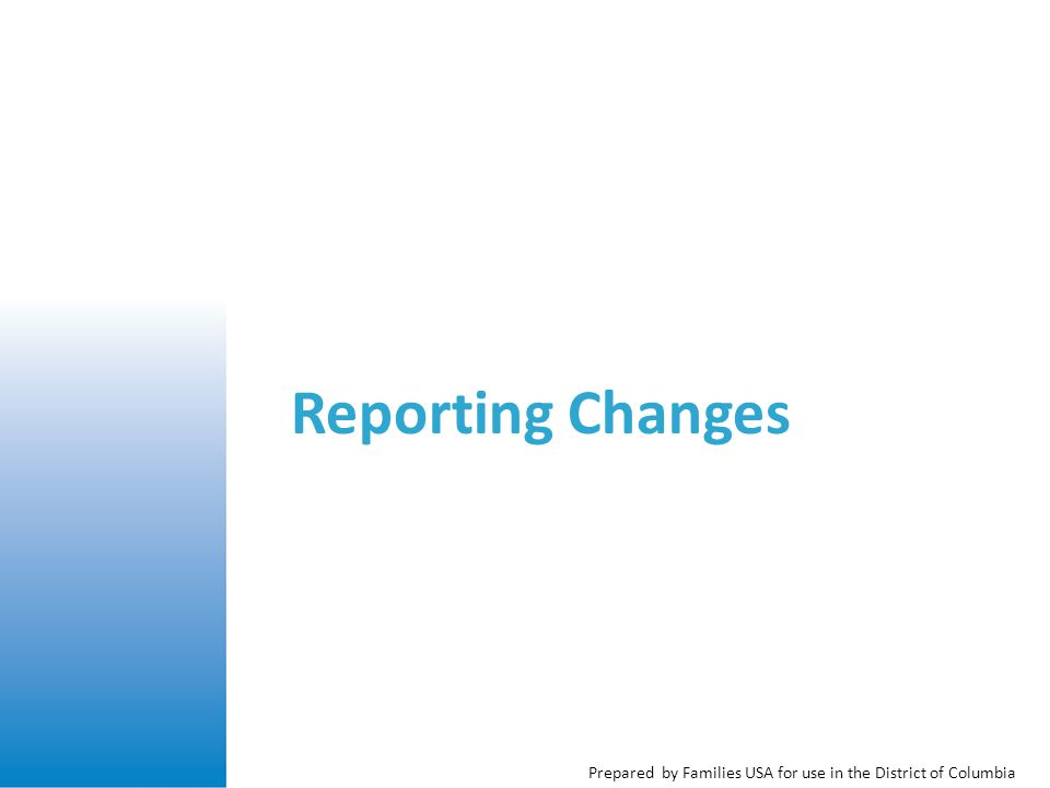 Prepared by Families USA for use in the District of Columbia Reporting Changes