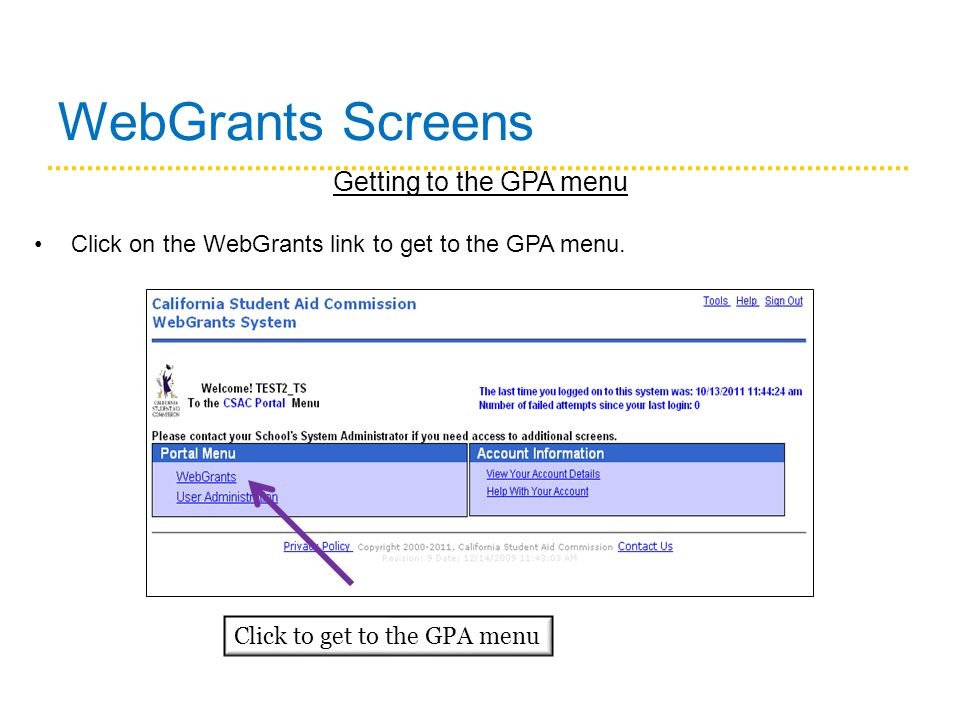 WebGrants Screens Click to get to the GPA menu Getting to the GPA menu Click on the WebGrants link to get to the GPA menu.