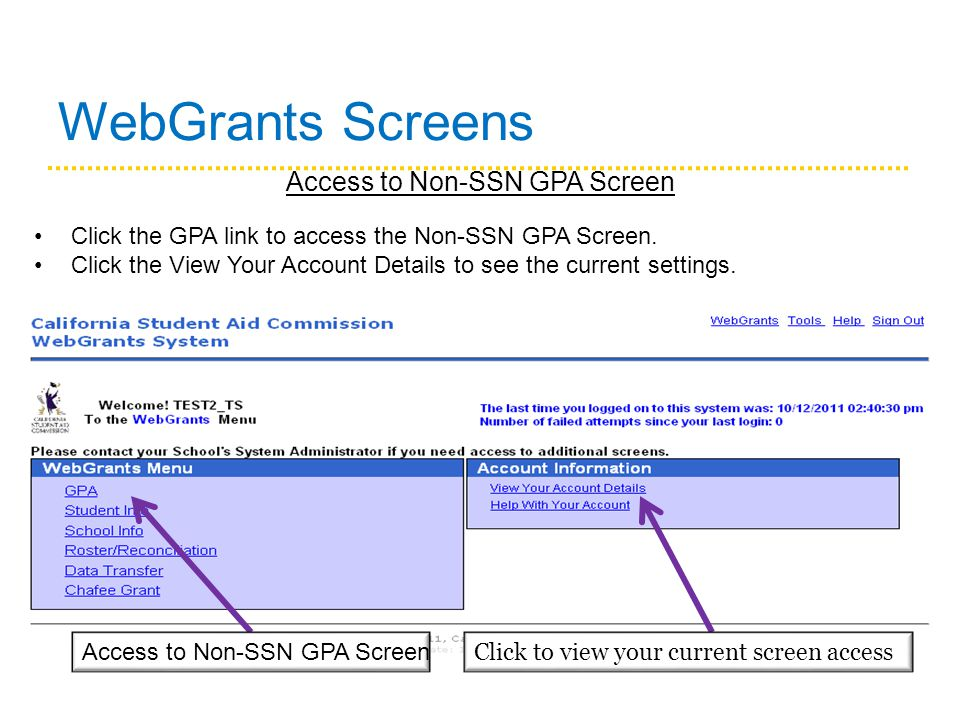 WebGrants Screens Access to Non-SSN GPA Screen Click to view your current screen access Click the GPA link to access the Non-SSN GPA Screen.