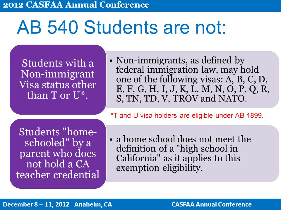AB 540 Students are not: Non-immigrants, as defined by federal immigration law, may hold one of the following visas: A, B, C, D, E, F, G, H, I, J, K, L, M, N, O, P, Q, R, S, TN, TD, V, TROV and NATO.
