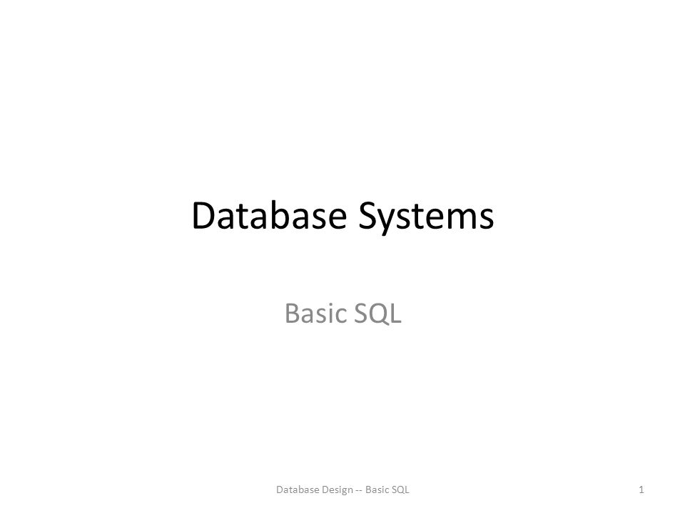 Tables as Sets in SQL SQL does not automatically eliminate duplicate tuples in query results Use the keyword DISTINCT in the SELECT clause – Only distinct tuples should remain in the result Database Design -- Basic SQL32
