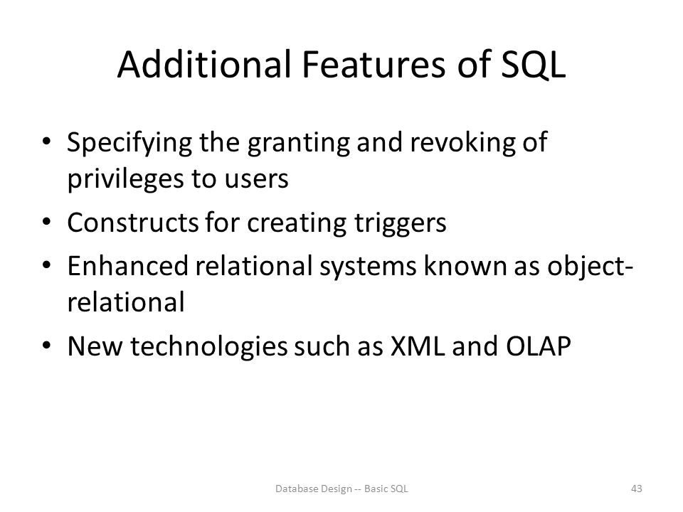 Additional Features of SQL Specifying the granting and revoking of privileges to users Constructs for creating triggers Enhanced relational systems kn