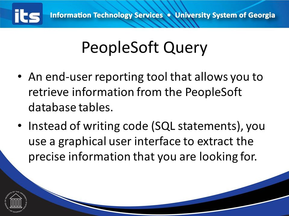 Agenda Overview of PeopleSoft Query Best Practices Upgrade Training Resources