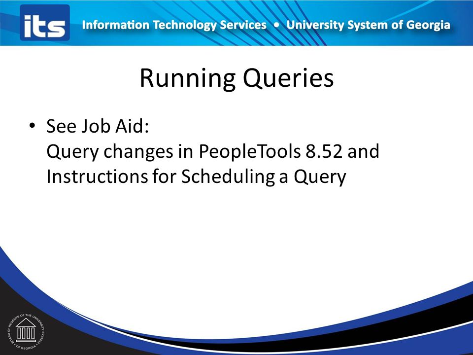 Running Queries Edit: Review/Change query parameters HTML: Runs the query to browser window Excel: Runs the query, results open in Excel Schedule: Run