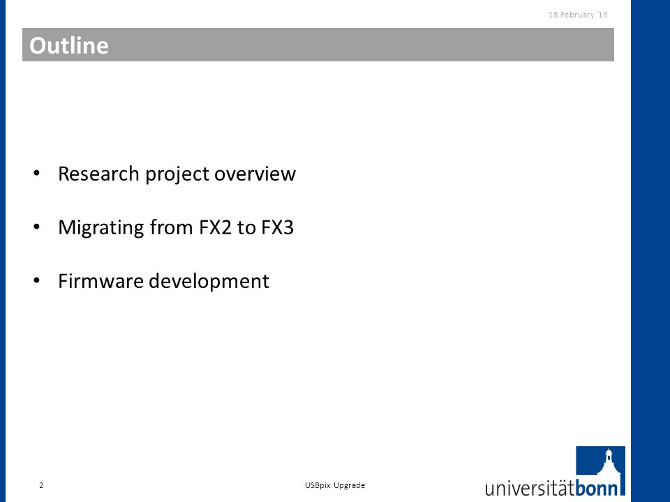 Outline 2 18 February '13 USBpix Upgrade Research project overview Migrating from FX2 to FX3 Firmware development