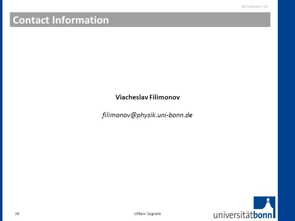 Contact Information 26 18 February '13 USBpix Upgrade Viacheslav Filimonov filimonov@physik.uni-bonn.de