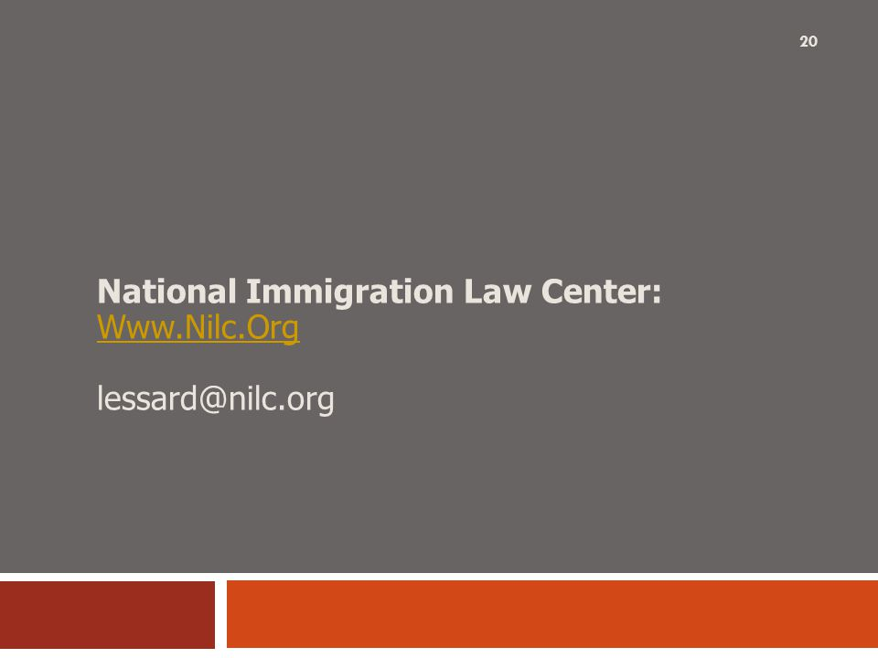 National Immigration Law Center: Www.Nilc.Org lessard@nilc.org Www.Nilc.Org 20