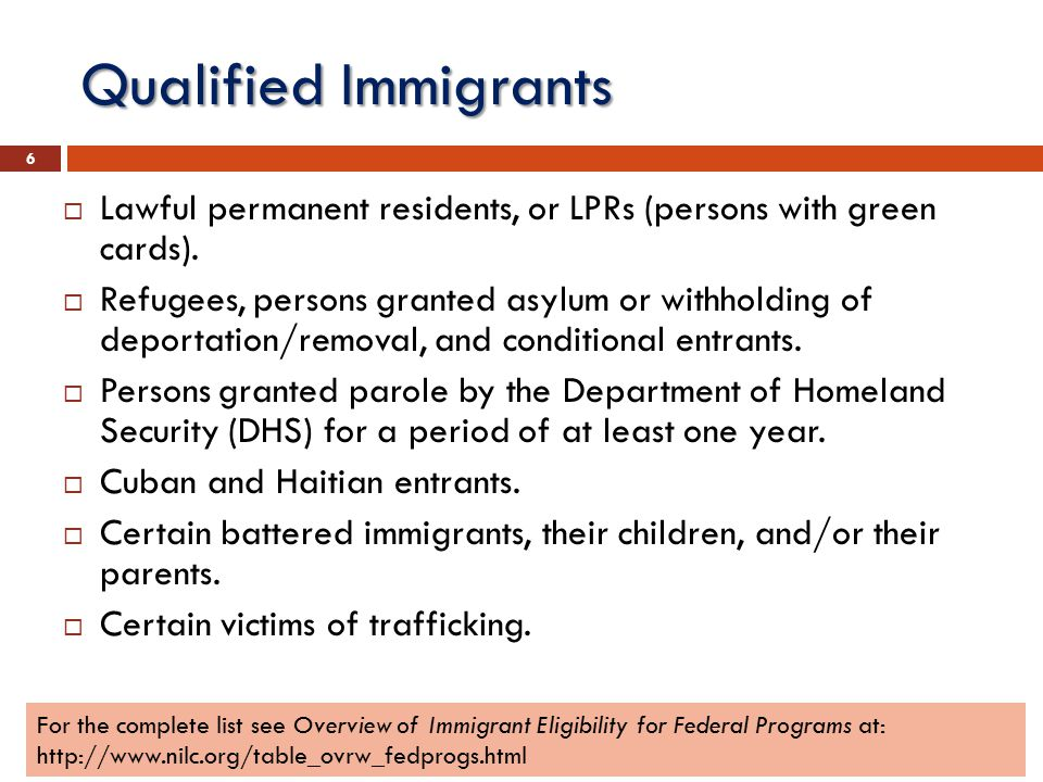 Qualified Immigrants  Lawful permanent residents, or LPRs (persons with green cards).  Refugees, persons granted asylum or withholding of deportatio