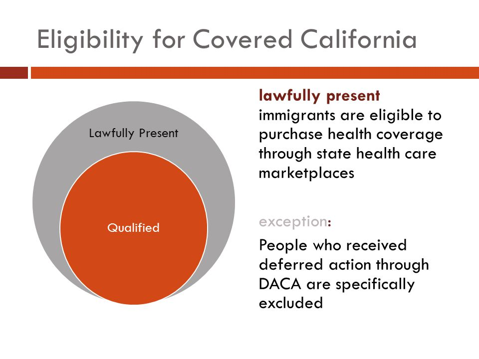 Eligibility for Covered California Lawfully Present Qualified lawfully present immigrants are eligible to purchase health coverage through state healt