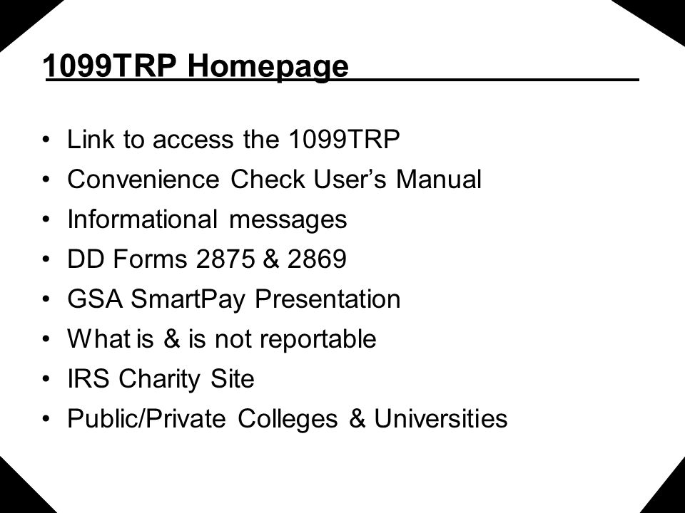 1099TRP Homepage Link to access the 1099TRP Convenience Check User's Manual Informational messages DD Forms 2875 & 2869 GSA SmartPay Presentation What