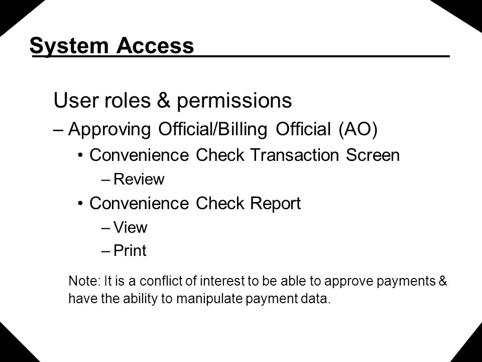 System Access User roles & permissions –Approving Official/Billing Official (AO) Convenience Check Transaction Screen –Review Convenience Check Report