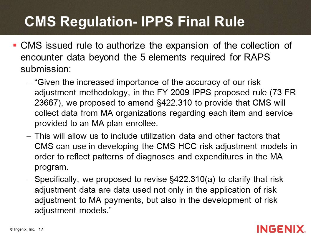 © Ingenix, Inc. 17 CMS Regulation- IPPS Final Rule  CMS issued rule to authorize the expansion of the collection of encounter data beyond the 5 eleme