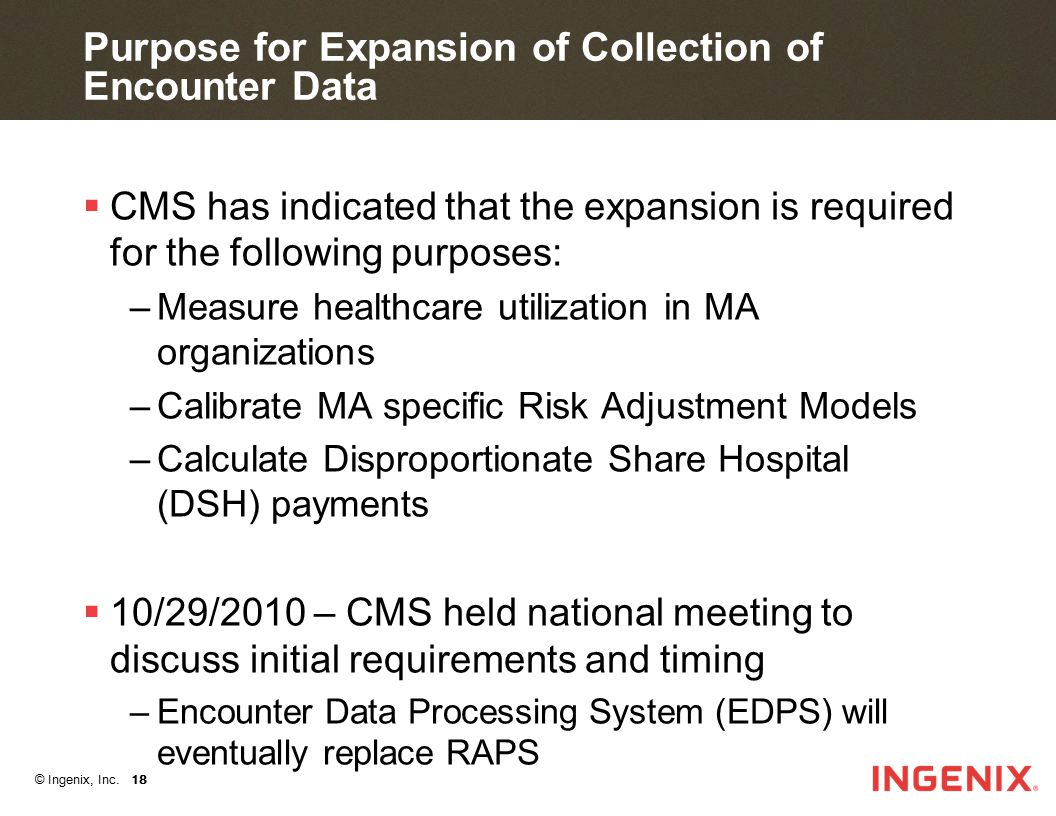 © Ingenix, Inc. 18 Purpose for Expansion of Collection of Encounter Data  CMS has indicated that the expansion is required for the following purposes
