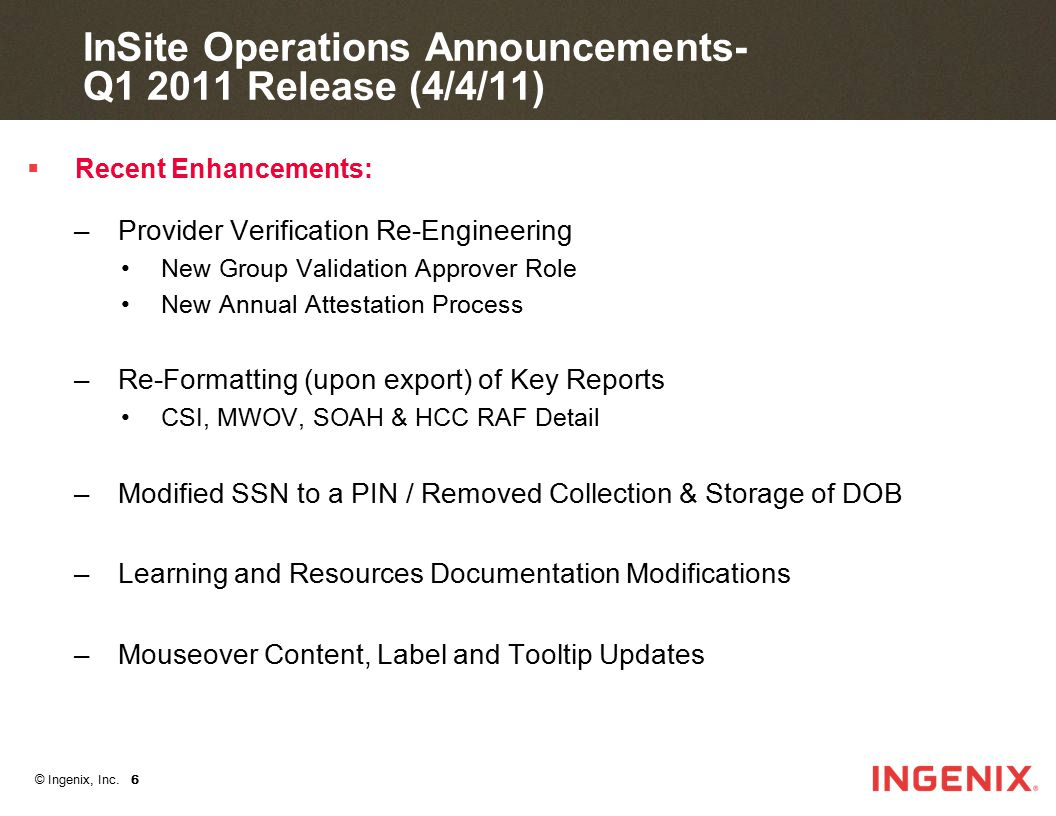 © Ingenix, Inc. 6 InSite Operations Announcements- Q1 2011 Release (4/4/11)  Recent Enhancements: –Provider Verification Re-Engineering New Group Val