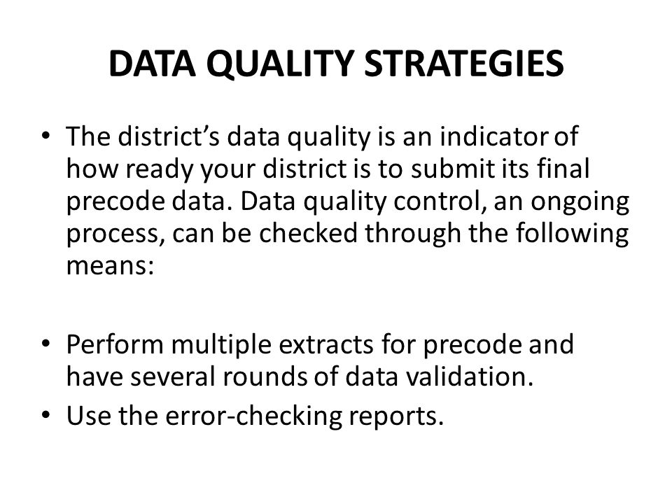 DATA QUALITY STRATEGIES The district's data quality is an indicator of how ready your district is to submit its final precode data. Data quality contr