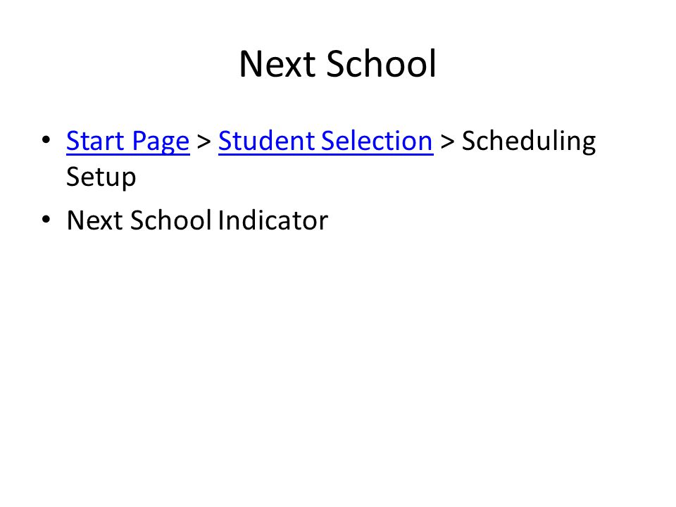 Next School Start Page > Student Selection > Scheduling Setup Start PageStudent Selection Next School Indicator