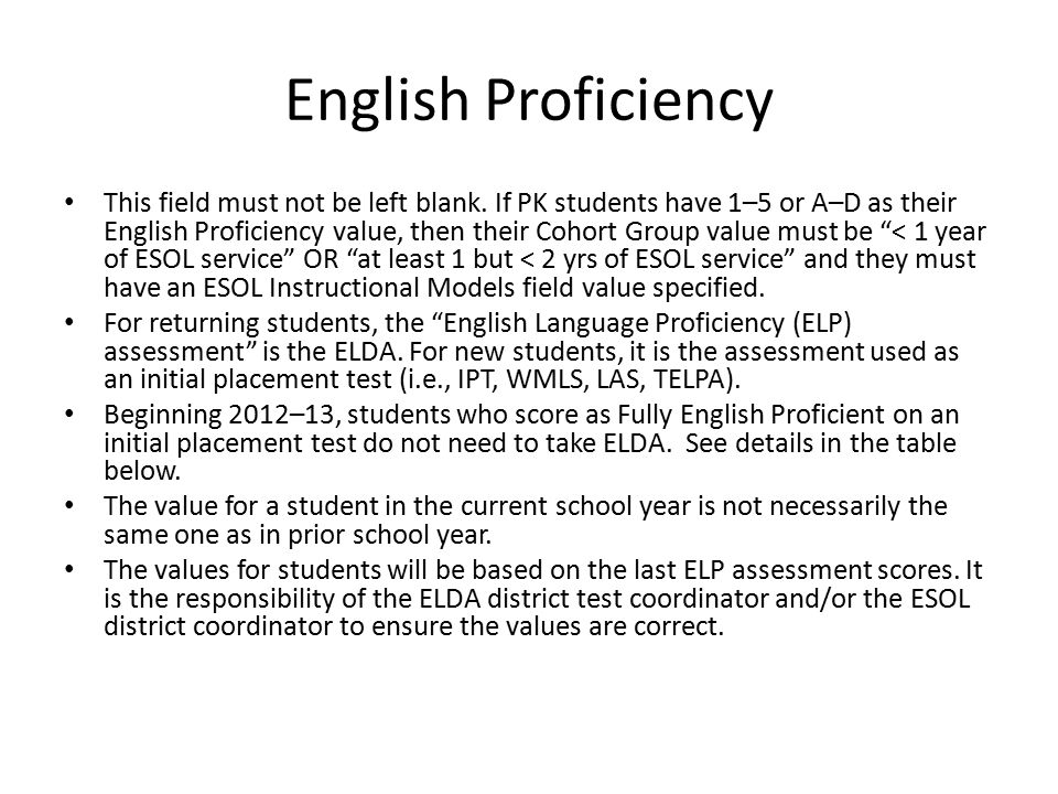 English Proficiency This field must not be left blank. If PK students have 1–5 or A–D as their English Proficiency value, then their Cohort Group valu