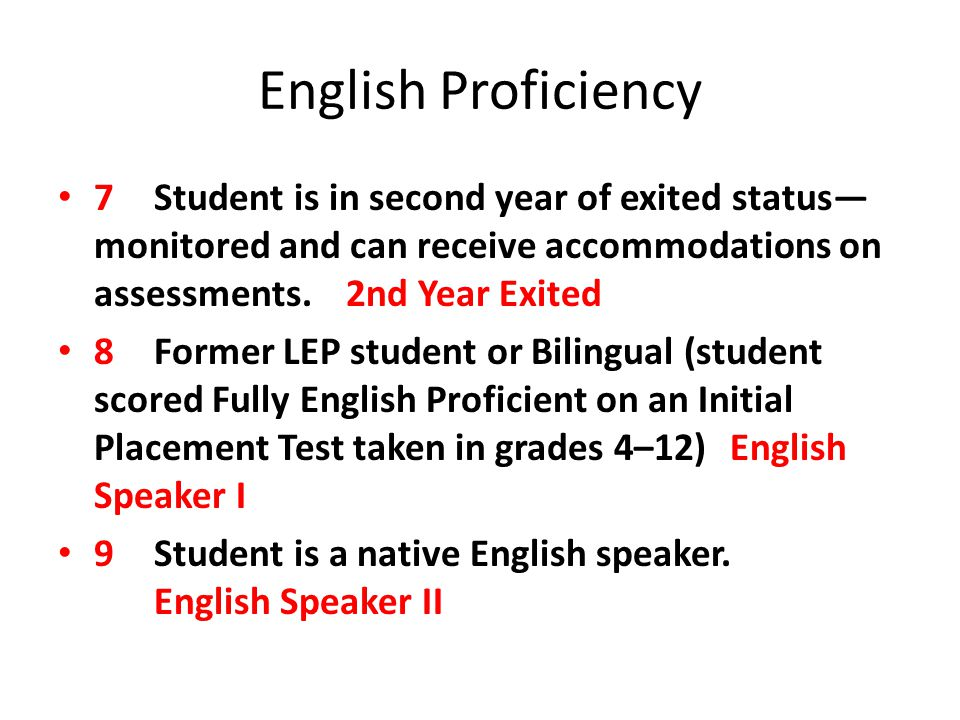 English Proficiency 7 Student is in second year of exited status— monitored and can receive accommodations on assessments. 2nd Year Exited 8 Former LE