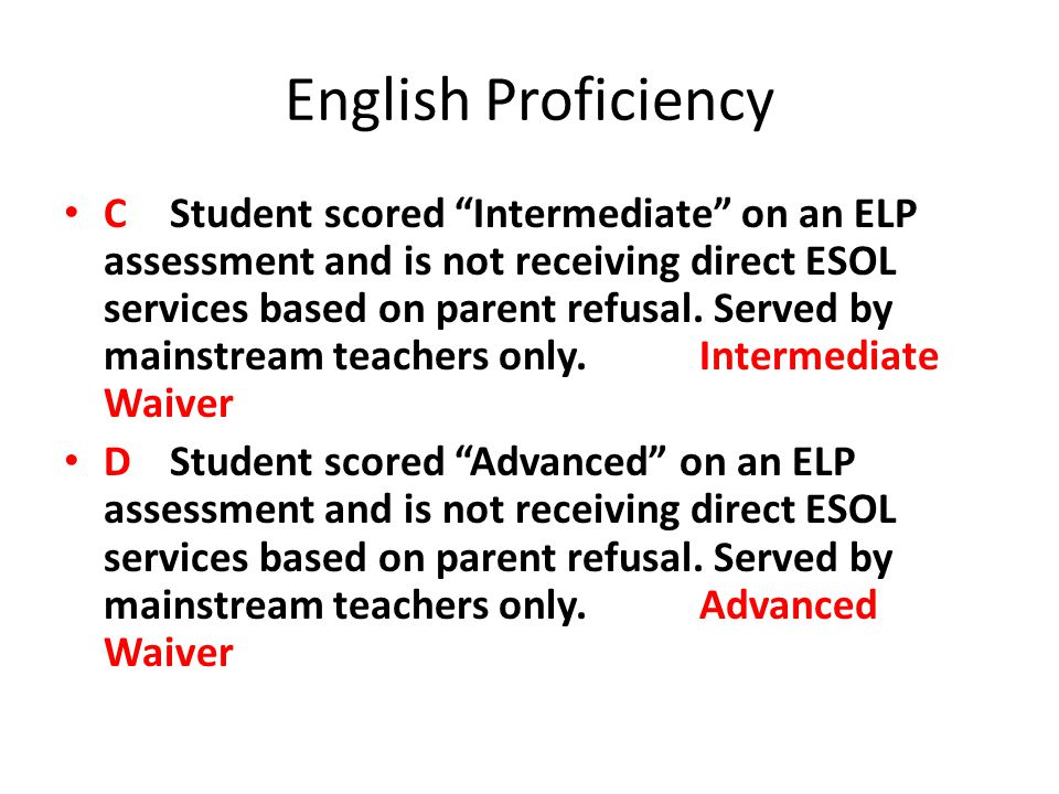 "English Proficiency C Student scored ""Intermediate"" on an ELP assessment and is not receiving direct ESOL services based on parent refusal. Served by"
