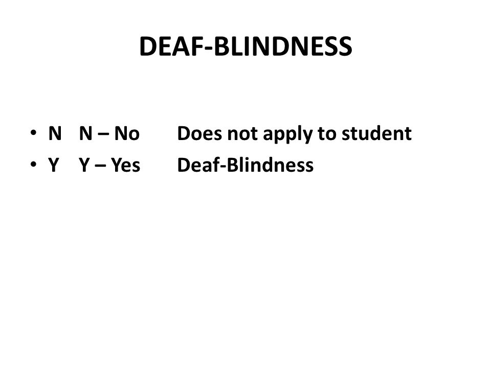DEAF-BLINDNESS N N – No Does not apply to student Y Y – Yes Deaf-Blindness