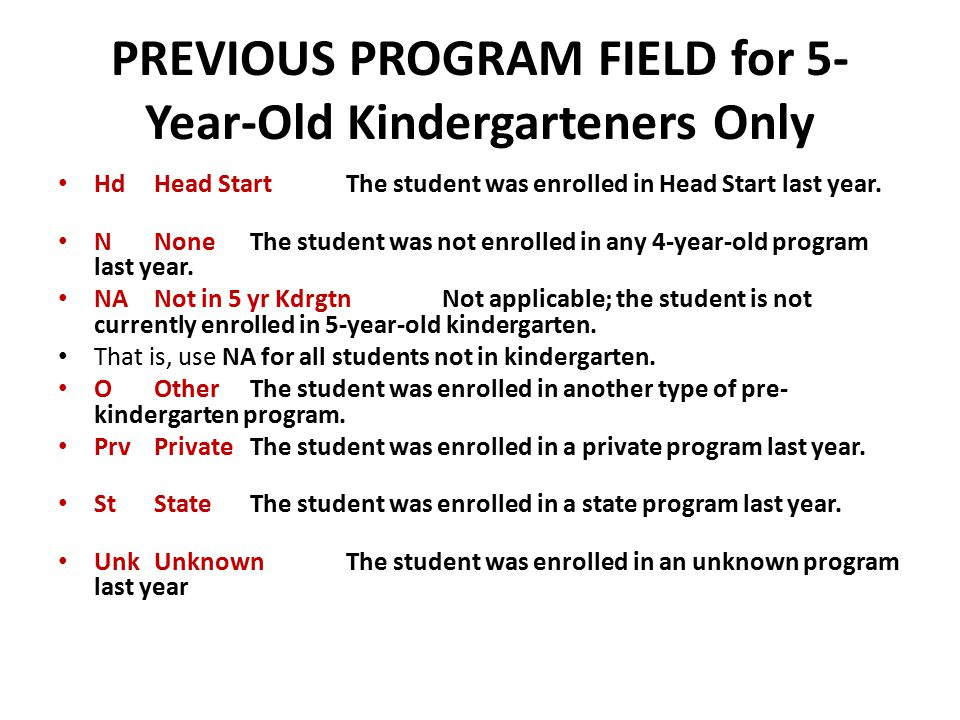 PREVIOUS PROGRAM FIELD for 5- Year-Old Kindergarteners Only Hd Head Start The student was enrolled in Head Start last year. N None The student was not