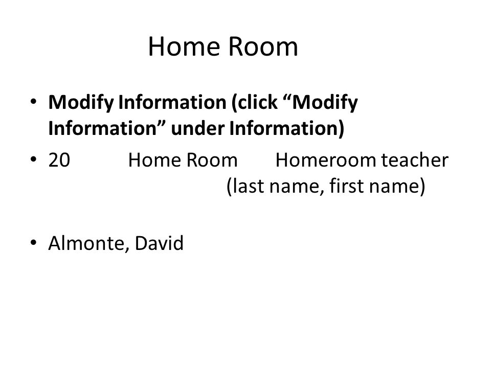 "Home Room Modify Information (click ""Modify Information"" under Information) 20 Home Room Homeroom teacher (last name, first name) Almonte, David"