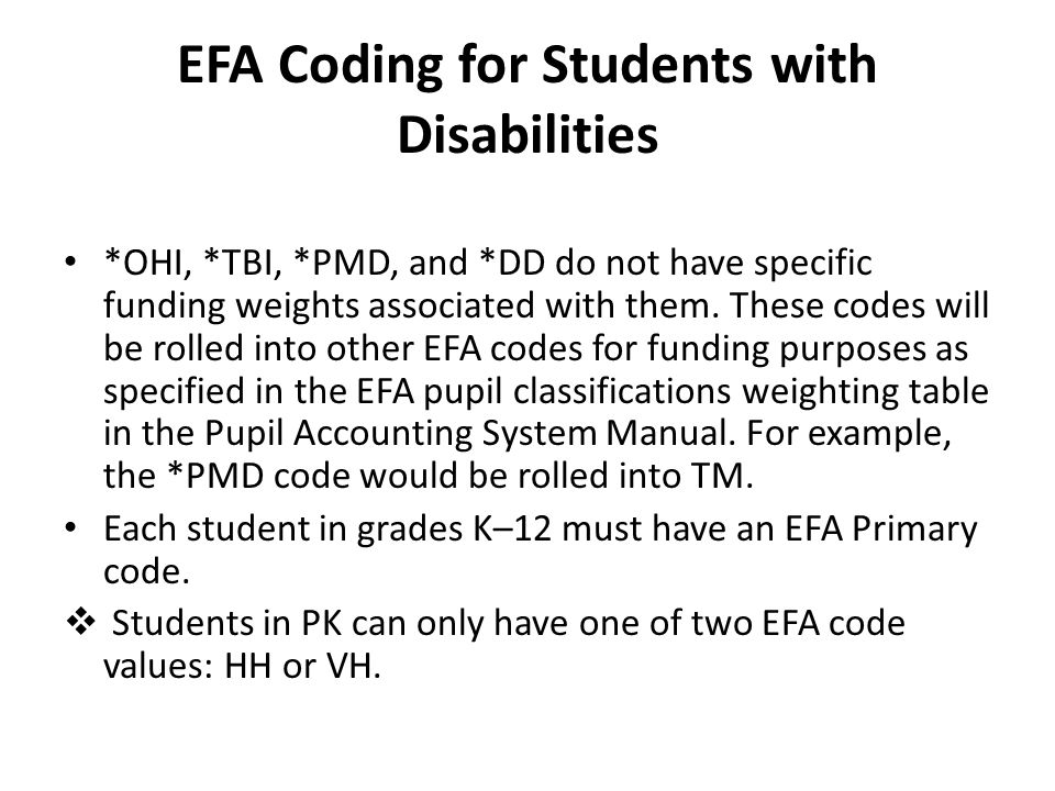 EFA Coding for Students with Disabilities *OHI, *TBI, *PMD, and *DD do not have specific funding weights associated with them. These codes will be rol