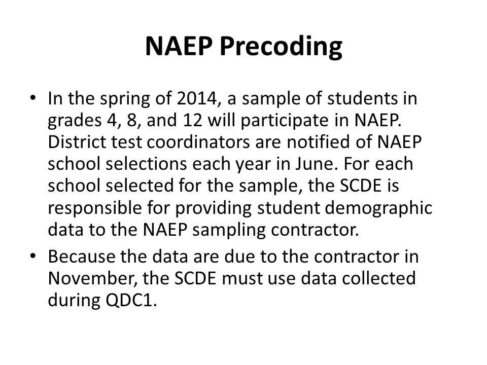NAEP Precoding In the spring of 2014, a sample of students in grades 4, 8, and 12 will participate in NAEP. District test coordinators are notified of
