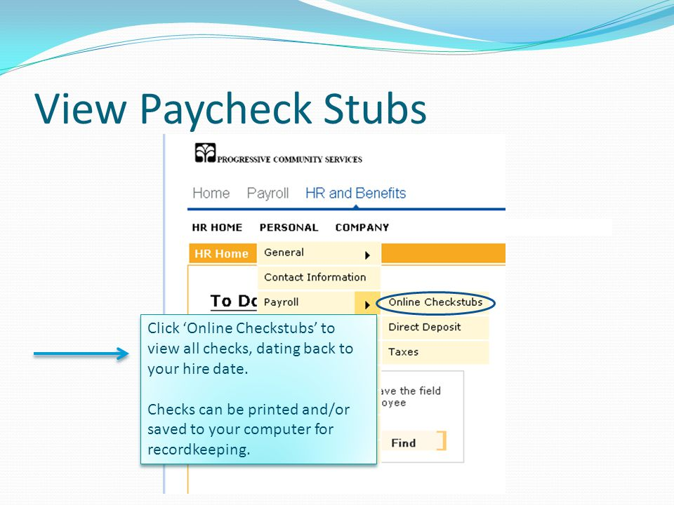 View Paycheck Stubs Click 'Online Checkstubs' to view all checks, dating back to your hire date.