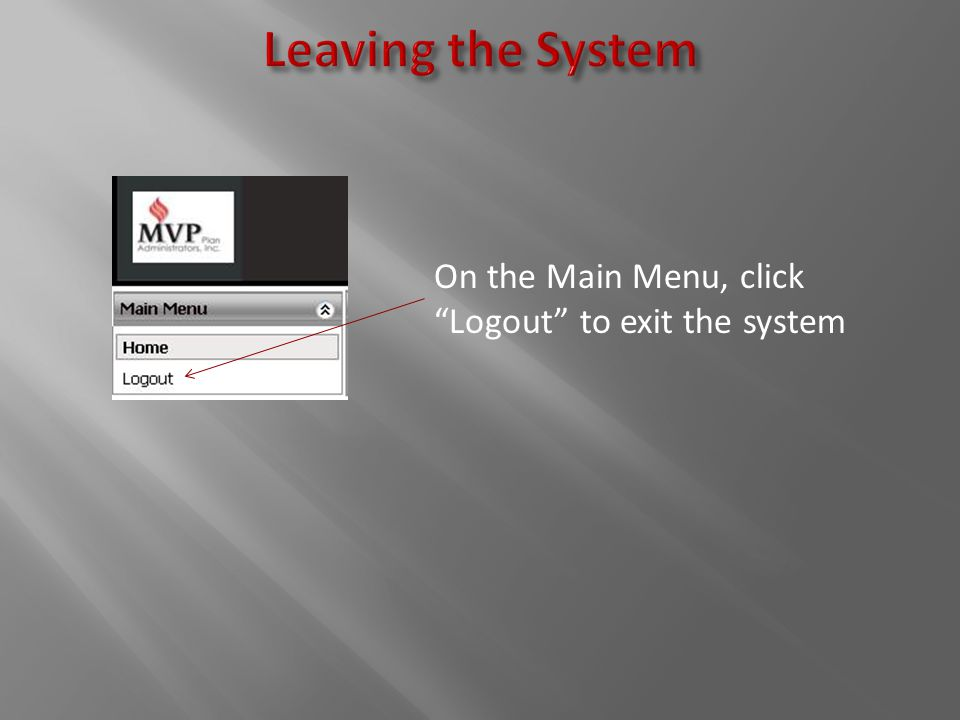 On the Main Menu, click Logout to exit the system