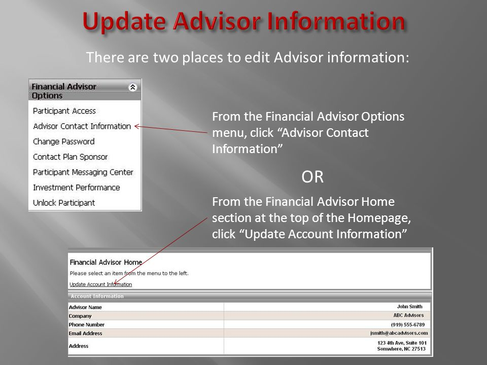 From the Financial Advisor Options menu, click Advisor Contact Information There are two places to edit Advisor information: From the Financial Advisor Home section at the top of the Homepage, click Update Account Information OR