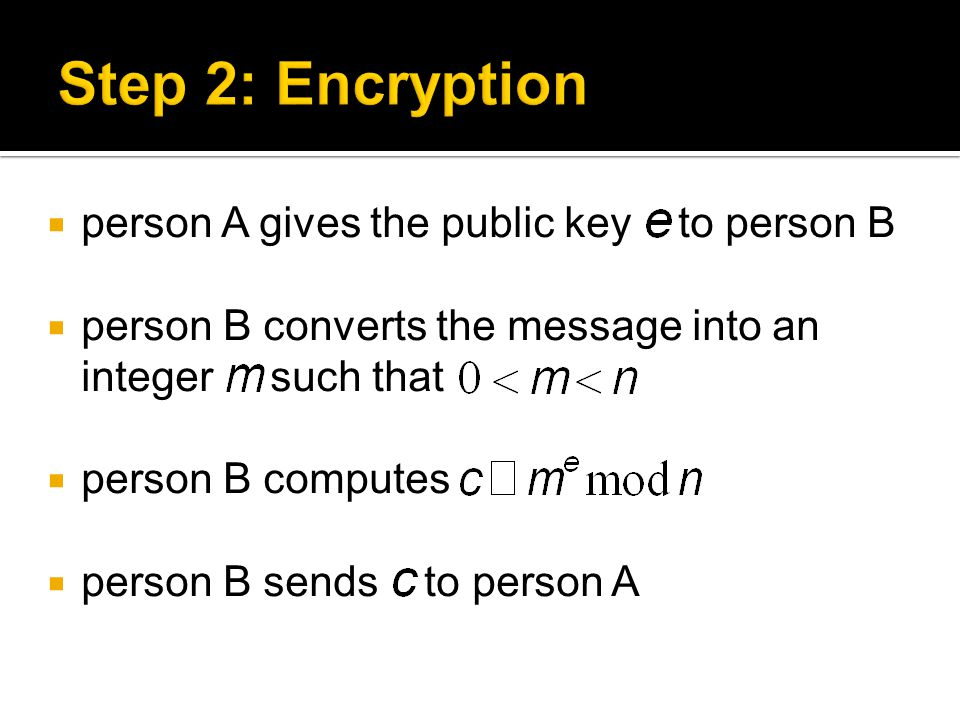  person A gives the public key to person B  person B converts the message into an integer such that  person B computes  person B sends to person A