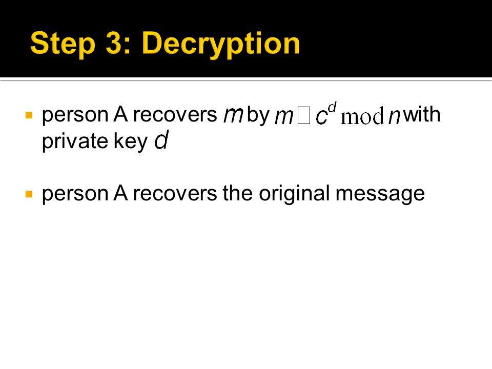  person A recovers by with private key  person A recovers the original message