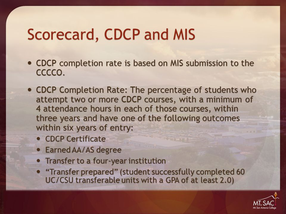 Scorecard, CDCP and MIS CDCP completion rate is based on MIS submission to the CCCCO.