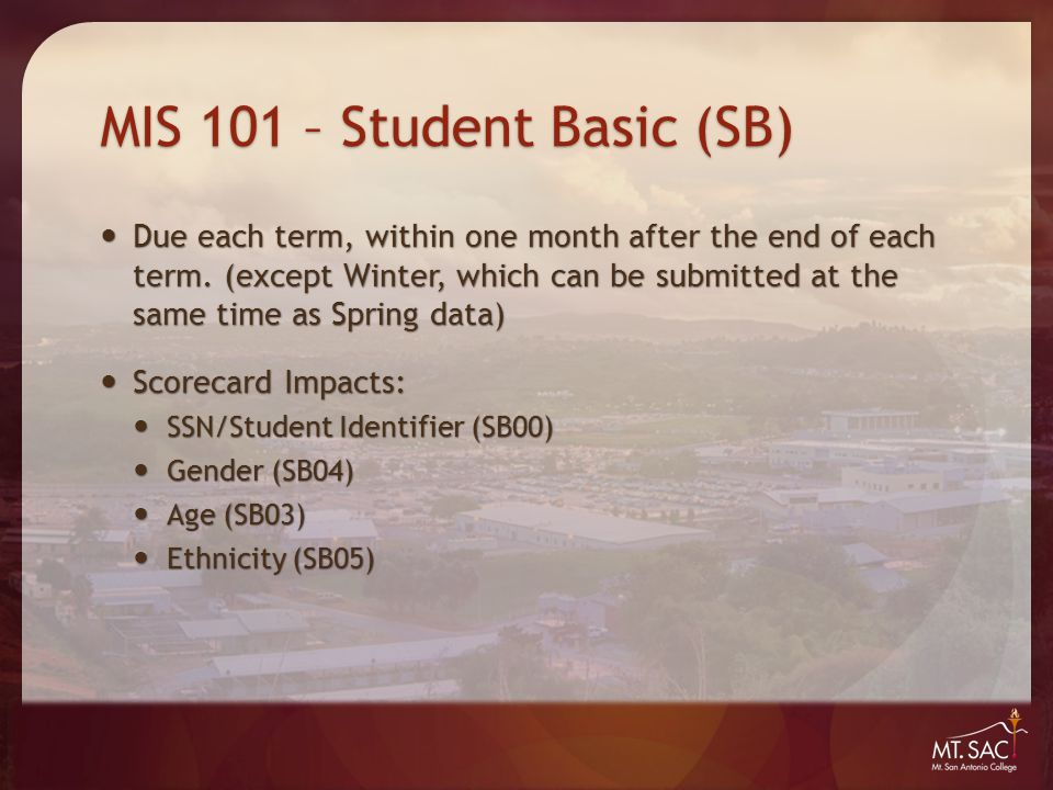 MIS 101 – Student Basic (SB) Due each term, within one month after the end of each term.