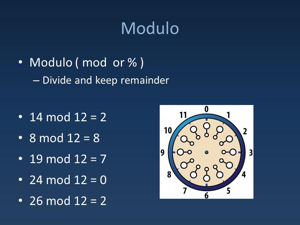 Modulo Modulo ( mod or % ) – Divide and keep remainder 14 mod 12 = 2 8 mod 12 = 8 19 mod 12 = 7 24 mod 12 = 0 26 mod 12 = 2