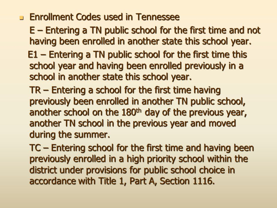 Enrollment Codes used in Tennessee Enrollment Codes used in Tennessee E – Entering a TN public school for the first time and not having been enrolled