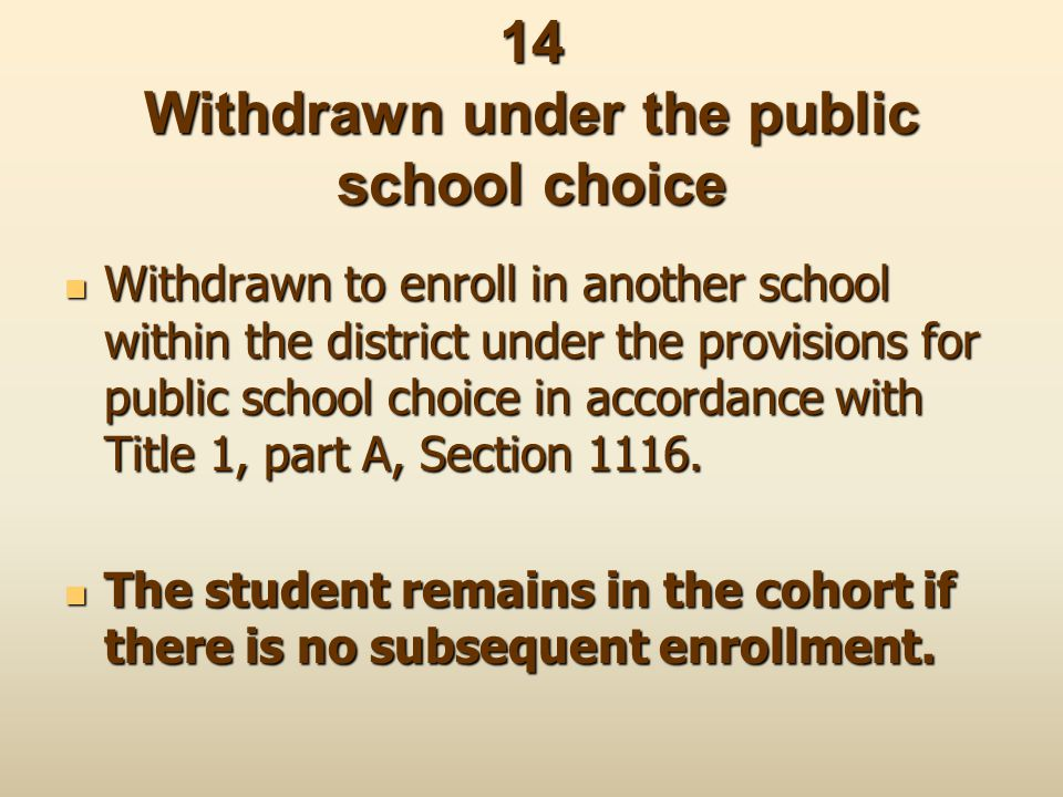 14 Withdrawn under the public school choice Withdrawn to enroll in another school within the district under the provisions for public school choice in
