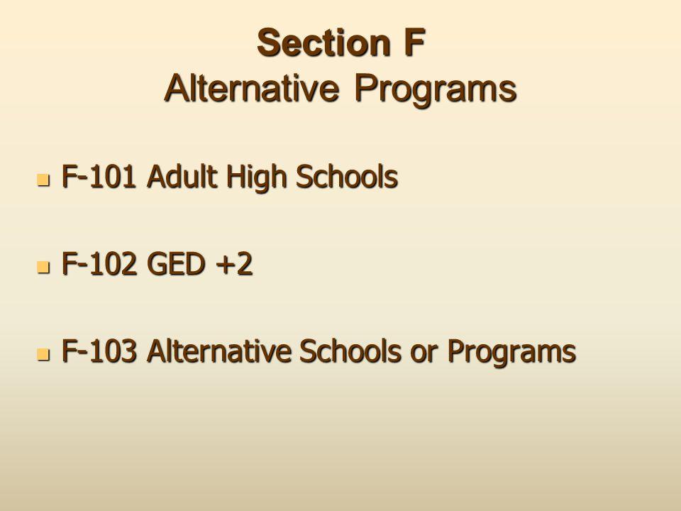 Section F Alternative Programs F-101 Adult High Schools F-101 Adult High Schools F-102 GED +2 F-102 GED +2 F-103 Alternative Schools or Programs F-103