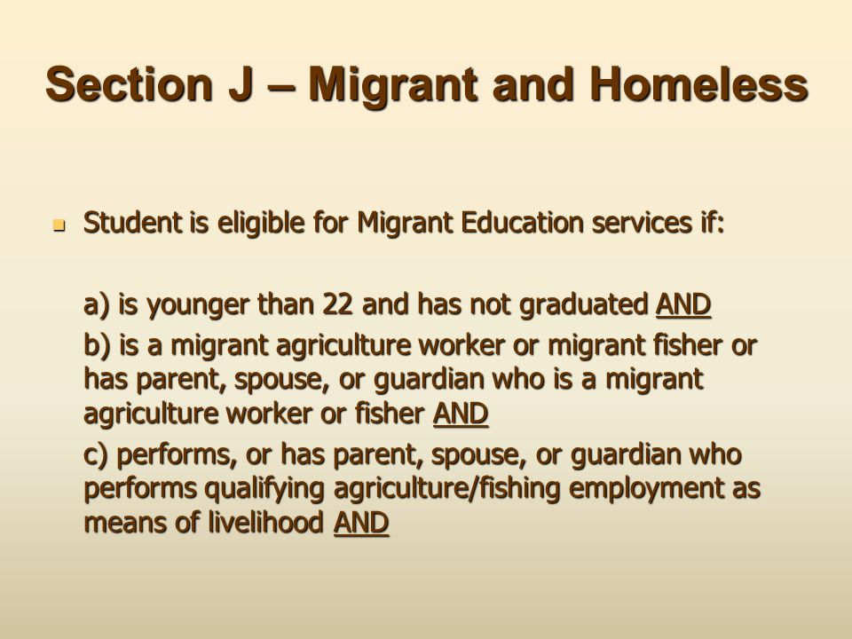 Section J – Migrant and Homeless Student is eligible for Migrant Education services if: Student is eligible for Migrant Education services if: a) is y
