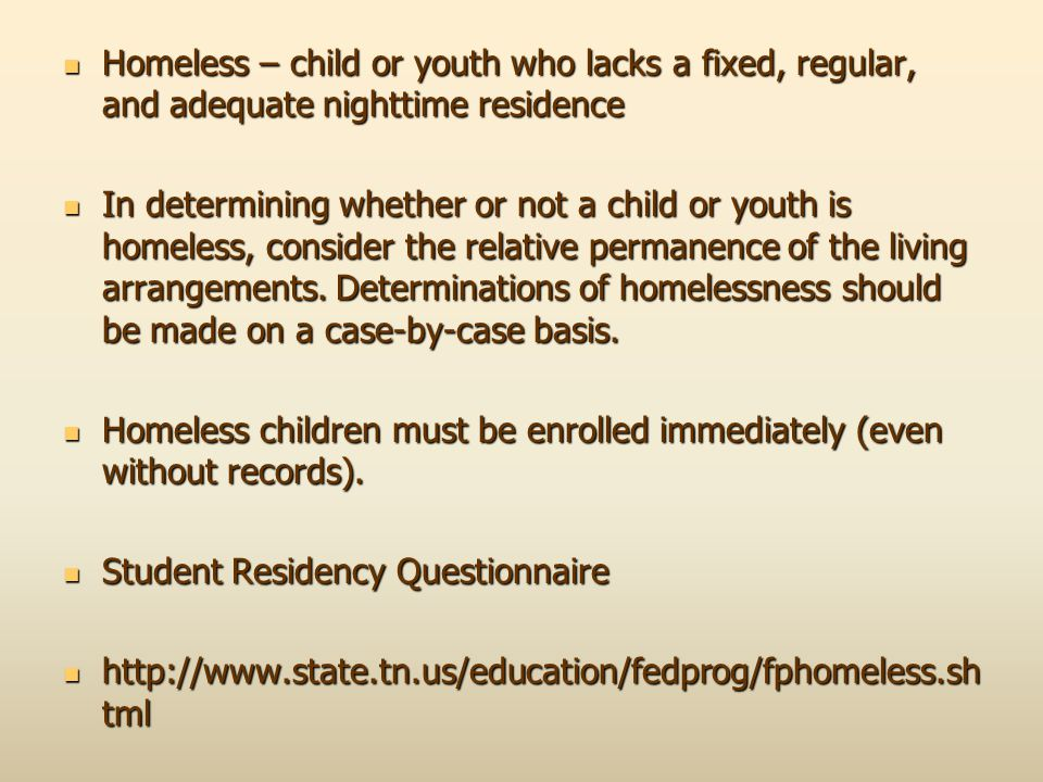 Homeless – child or youth who lacks a fixed, regular, and adequate nighttime residence Homeless – child or youth who lacks a fixed, regular, and adequ
