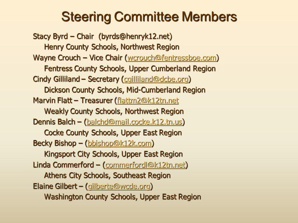 Steering Committee Members Stacy Byrd – Chair (byrds@henryk12.net) Henry County Schools, Northwest Region Wayne Crouch – Vice Chair (wcrouch@fentressb