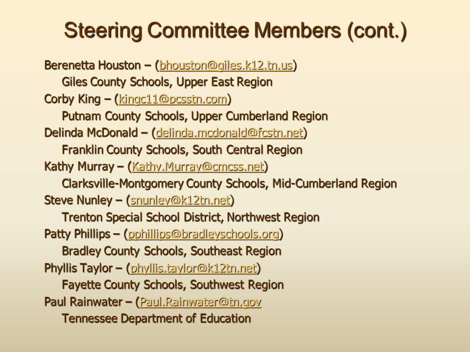 Steering Committee Members (cont.) Berenetta Houston – (bhouston@giles.k12.tn.us) bhouston@giles.k12.tn.us Giles County Schools, Upper East Region Cor