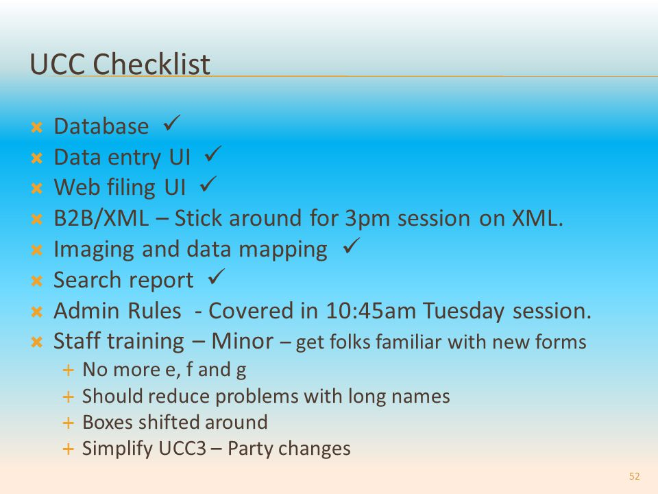 UCC Checklist  Database  Data entry UI  Web filing UI  B2B/XML – Stick around for 3pm session on XML.