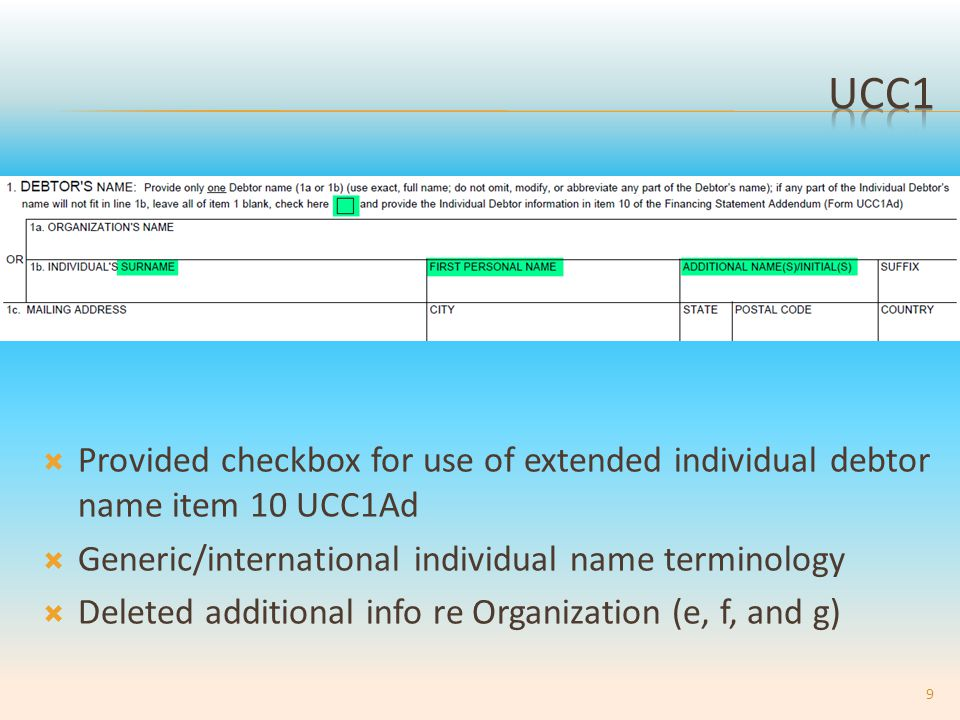  Provided checkbox for use of extended individual debtor name item 10 UCC1Ad  Generic/international individual name terminology  Deleted additional info re Organization (e, f, and g) 9